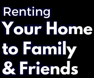 Renting your property family and friends